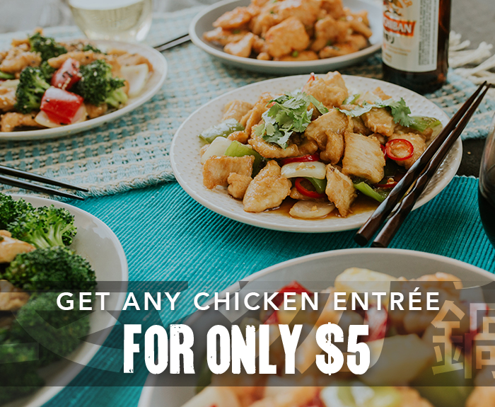 Get any chicken entrée for only $5